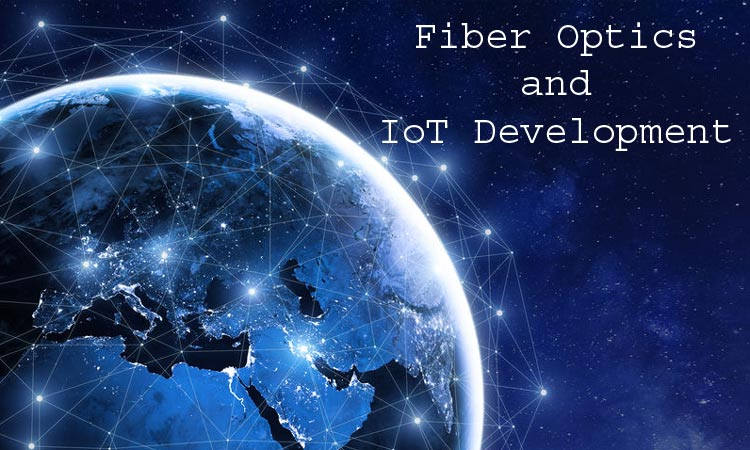 How Optic Fiber Networks Impact the Development of IoT?