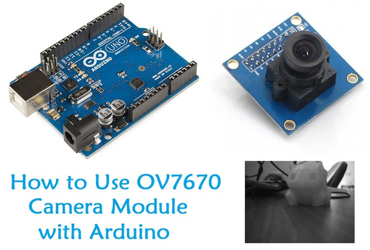 How to Use OV7670 Camera Module with Arduino​