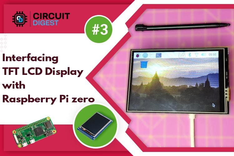 Interfacing 3.5 inch TFT LCD Display with Raspberry Pi Zero W