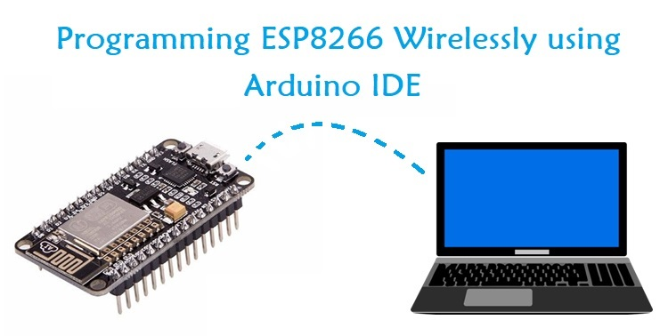 Programming NodeMCU ESP8266 Over-the-Air (OTA) using Arduino IDE