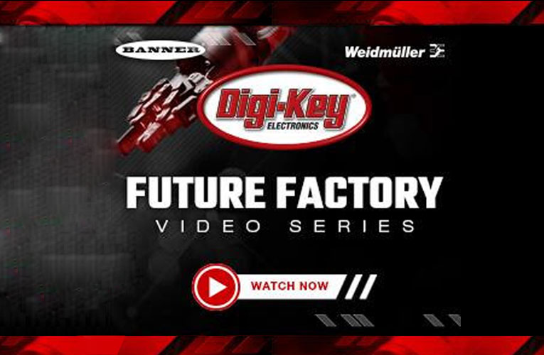 Digi-Key Factory Tomorrow Video Series