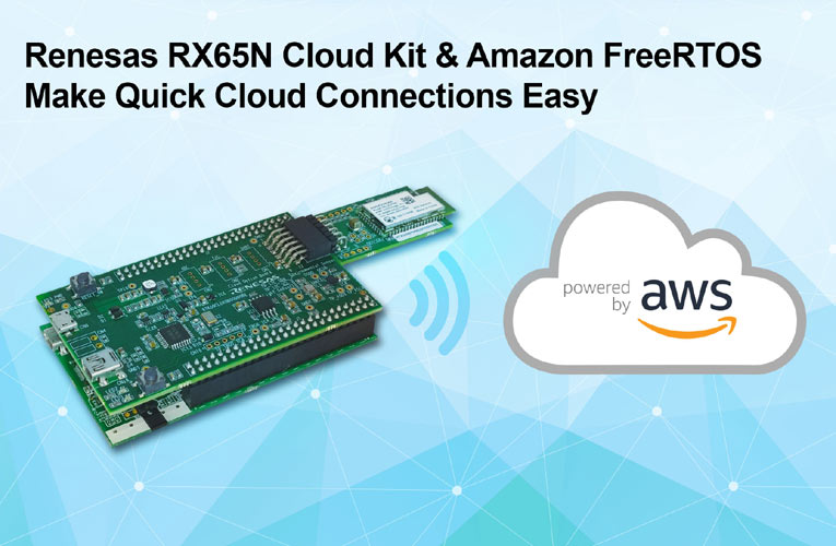 Enhanced RX65N Wi-Fi Connectivity Cloud Kit Simplifies Secure IoT Endpoint Device Connections to Amazon Web Services