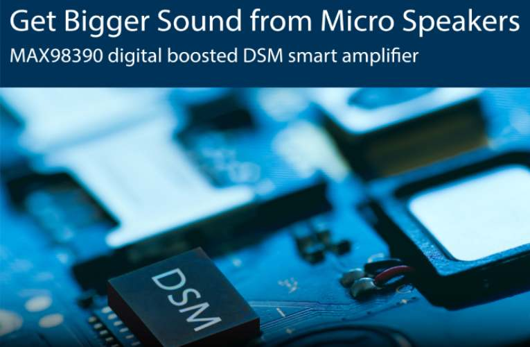 Unleash the Full Potential of Your Micro Speakers with Maxim's DSM Smart Amplifier