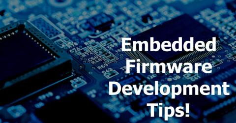 Tips and Tools for Embedded Firmware Development