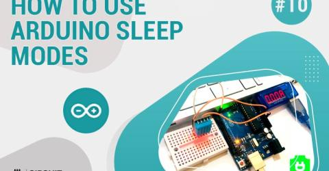 Arduino Sleep Modes and How to use them to Save the Power