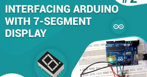 Interfacing 7 Segment Display with Arduino