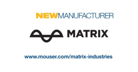 Mouser Electronics and MATRIX Industries 