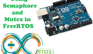 Semaphore and Mutex in FreeRTOS with Arduino