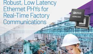 ADIN1300 – Low Latency Industrial Ethernet PHY Portfolio for Industry 4.0
