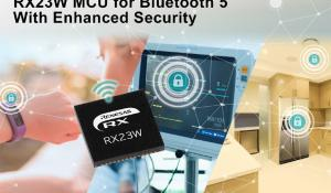 RX23W- Renesas 32-bit Bluetooth 5.0 Microcontroller with Enhanced Security and Privacy for IoT Endpoint Devices